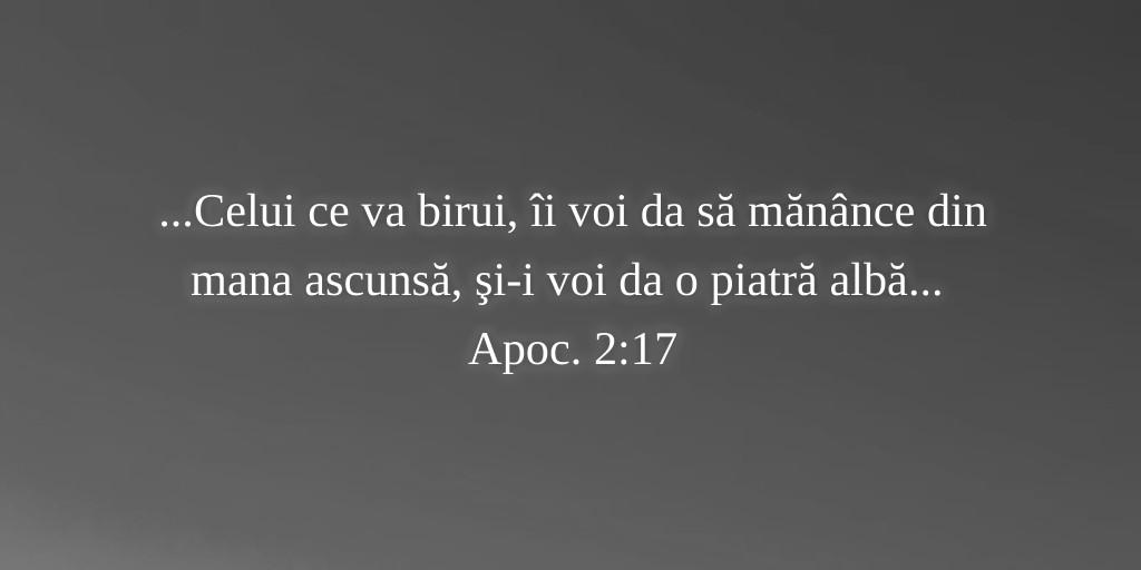 ...Celui ce va birui, îi voi da să mănânce din mana ascunsă, şi-i voi da o piatră albă... Apoc. 2:17