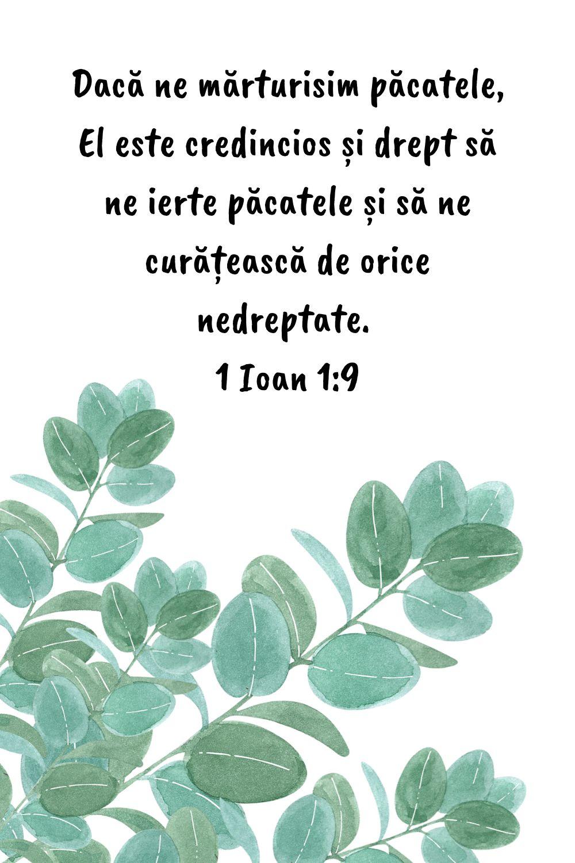 Dacă ne mărturisim păcatele, El este credincios și drept să ne ierte păcatele și să ne curățească de orice nedreptate. 1 Ioan 1:9
